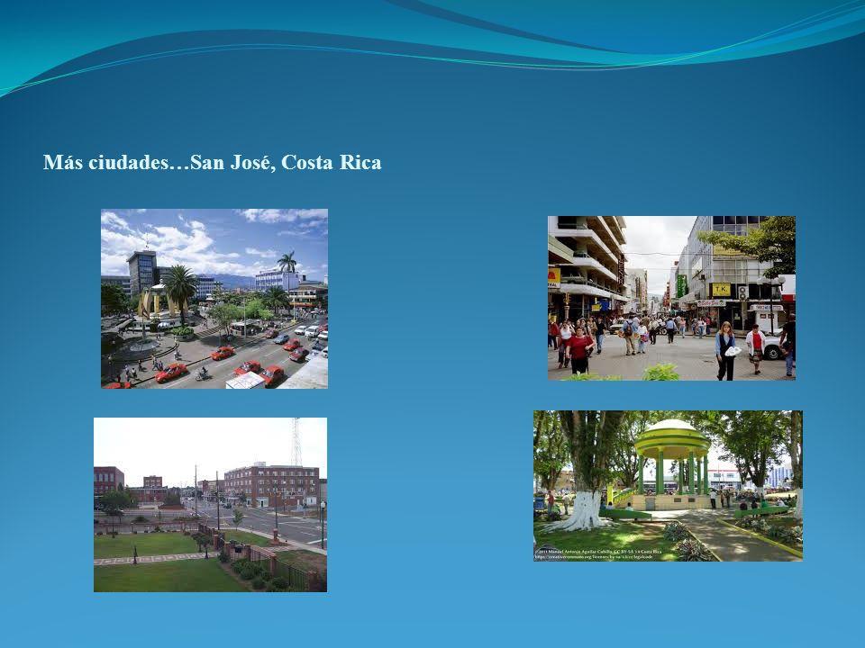 Más ciudades…San José, Costa Rica