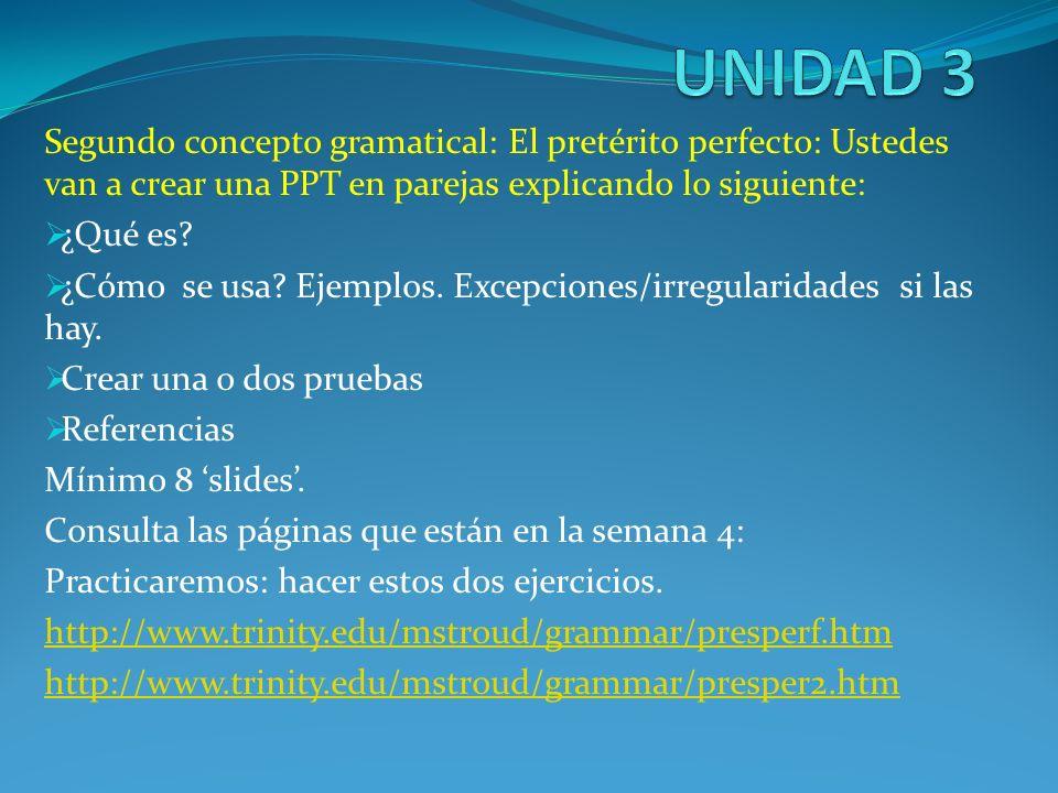 UNIDAD 3 Segundo concepto gramatical: El pretérito perfecto: Ustedes van a crear una PPT en parejas explicando lo siguiente: