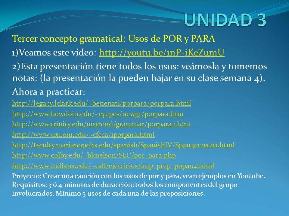 UNIDAD 3 Tercer concepto gramatical: Usos de POR y PARA