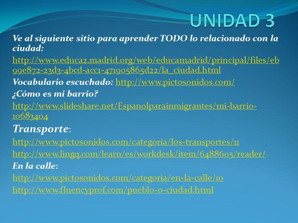 UNIDAD 3 Ve al siguiente sitio para aprender TODO lo relacionado con la ciudad: