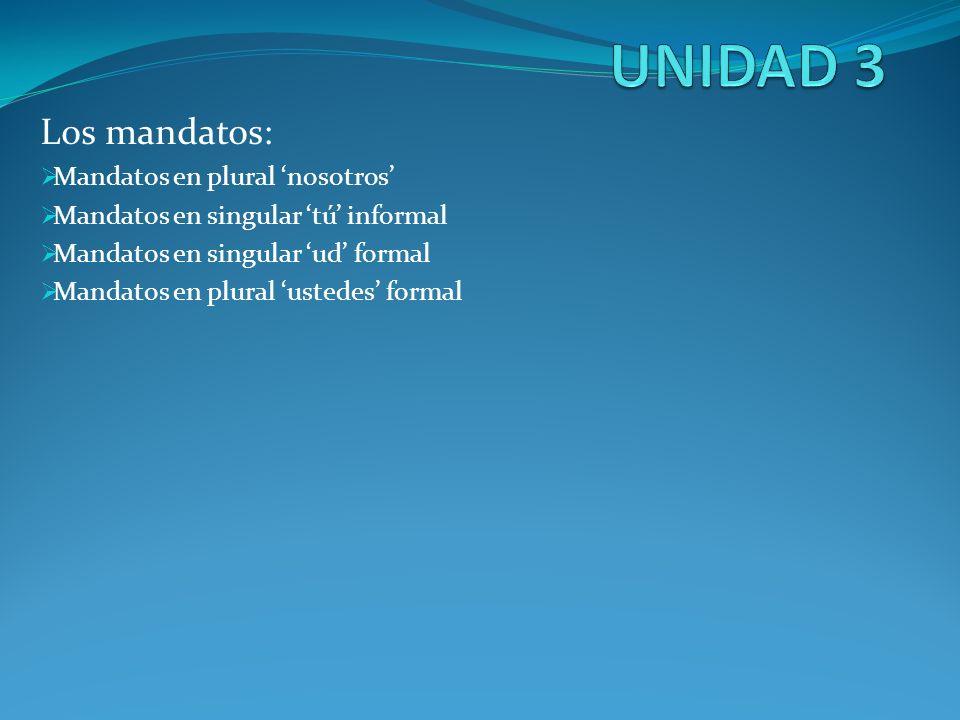 UNIDAD 3 Los mandatos: Mandatos en plural 'nosotros'
