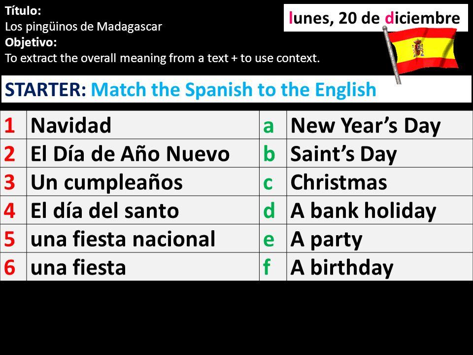 1 Navidad a New Year's Day 2 El Día de Año Nuevo b Saint's Day 3