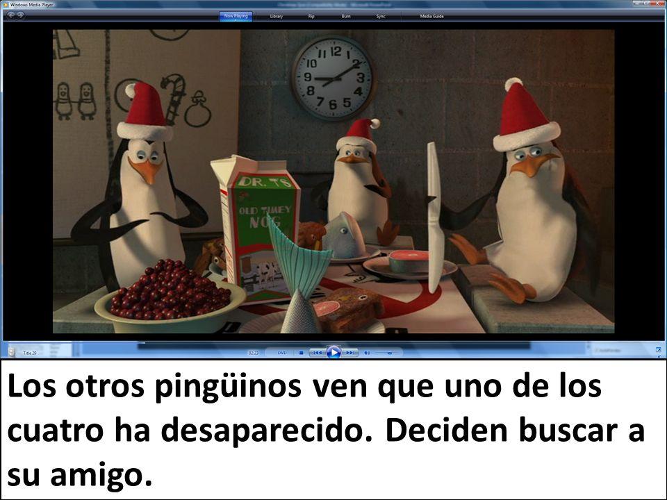 Los otros pingüinos ven que uno de los cuatro ha desaparecido