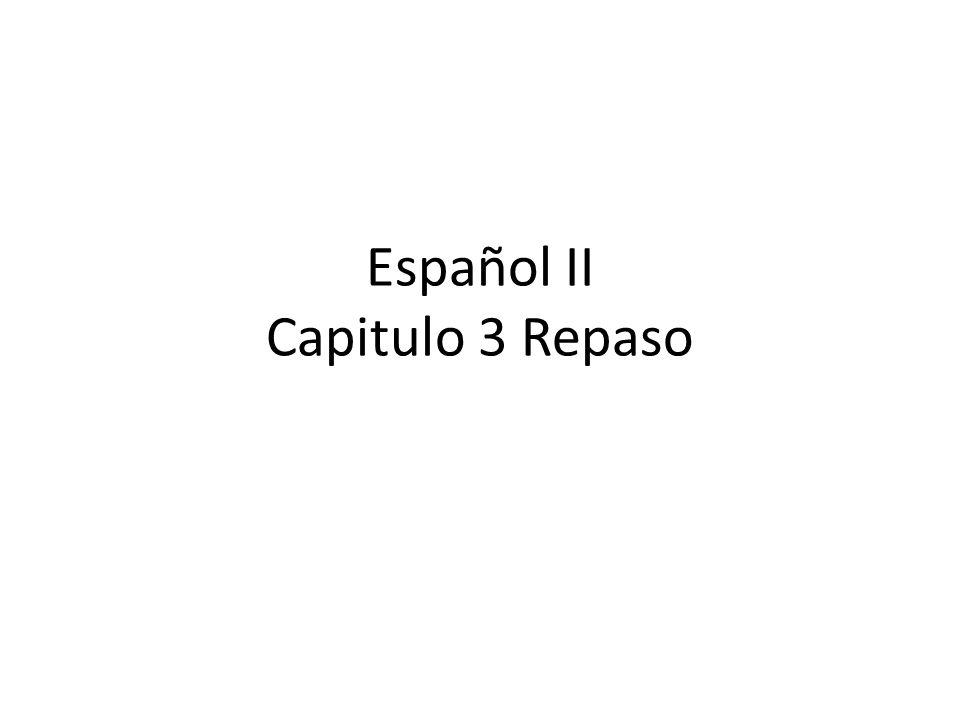 Español II Capitulo 3 Repaso