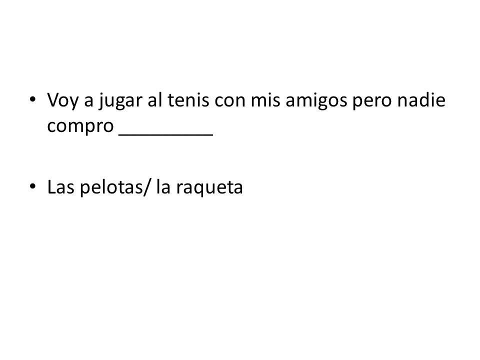 Voy a jugar al tenis con mis amigos pero nadie compro _________