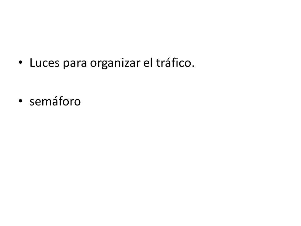 Luces para organizar el tráfico.