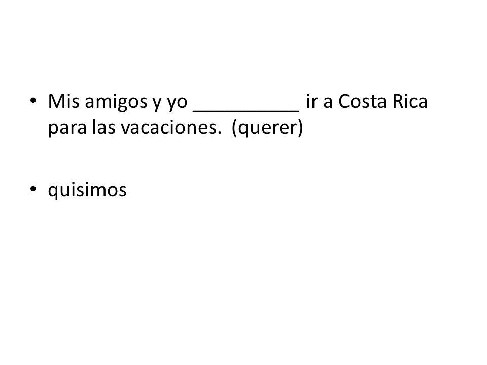 Mis amigos y yo __________ ir a Costa Rica para las vacaciones