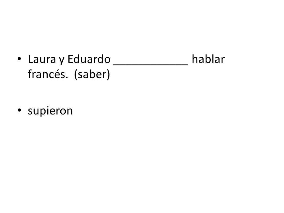 Laura y Eduardo ____________ hablar francés. (saber)