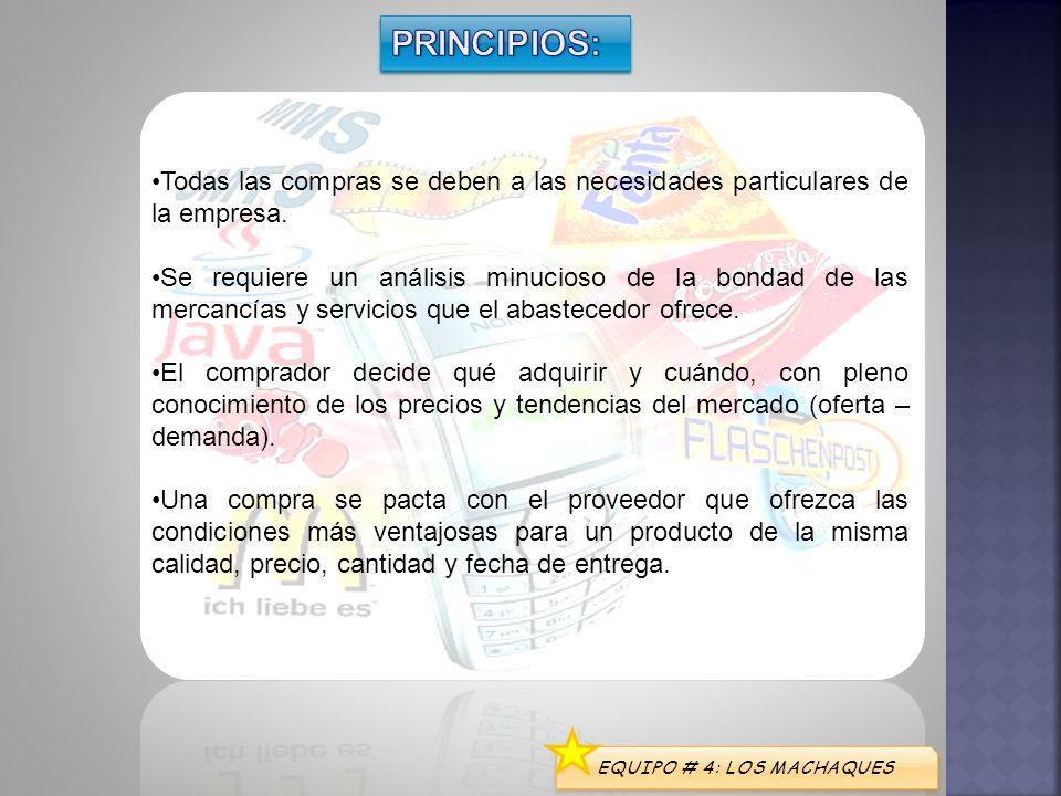 PRINCIPIOS:Todas las compras se deben a las necesidades particulares de la empresa.