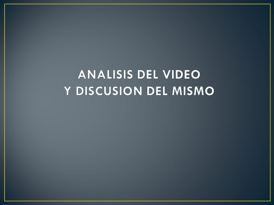 ANALISIS DEL VIDEO Y DISCUSION DEL MISMO