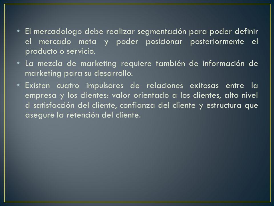 El mercadologo debe realizar segmentación para poder definir el mercado meta y poder posicionar posteriormente el producto o servicio.