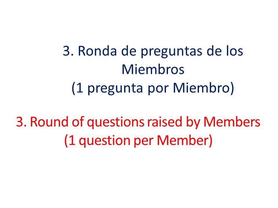 3. Ronda de preguntas de los Miembros (1 pregunta por Miembro)