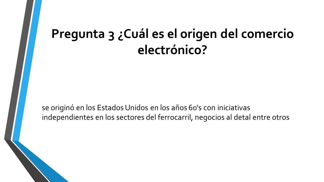 Pregunta 3 ¿Cuál es el origen del comercio electrónico