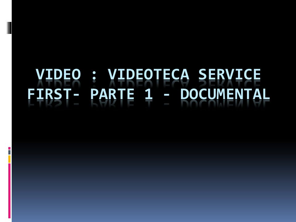 Video : Videoteca Service First- Parte 1 - Documental