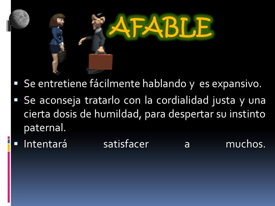 AFABLE Se entretiene fácilmente hablando y es expansivo.