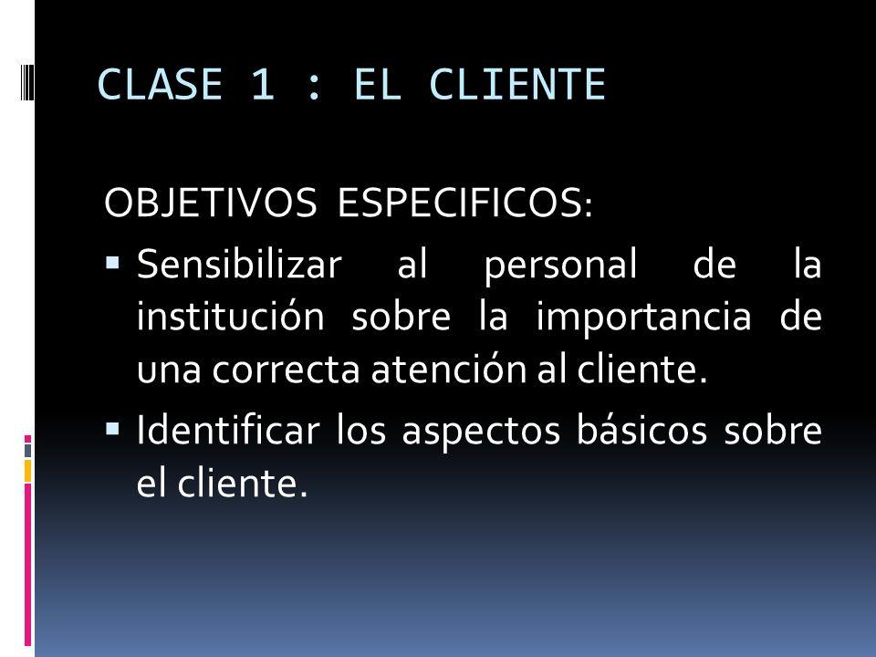 CLASE 1 : EL CLIENTE OBJETIVOS ESPECIFICOS: