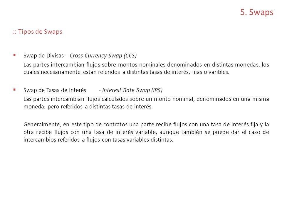 5. Swaps :: Tipos de Swaps Swap de Divisas – Cross Currency Swap (CCS)