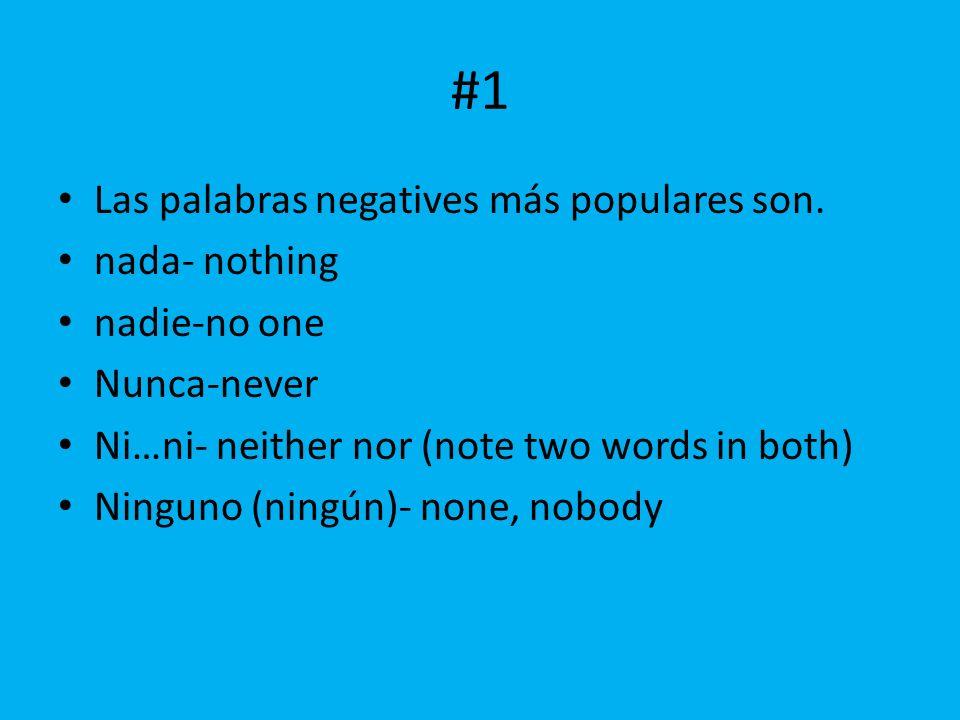 #1 Las palabras negatives más populares son. nada- nothing