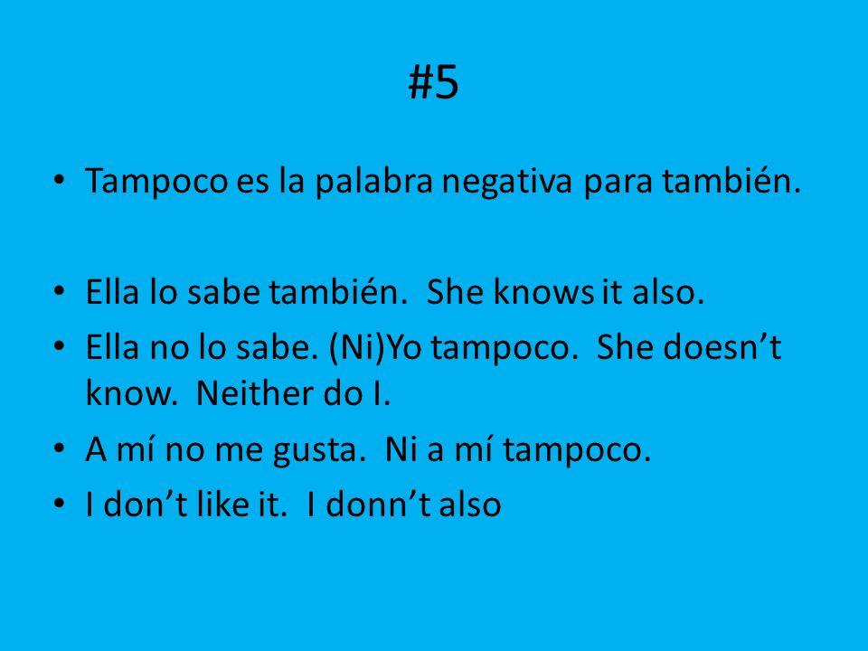 #5 Tampoco es la palabra negativa para también.
