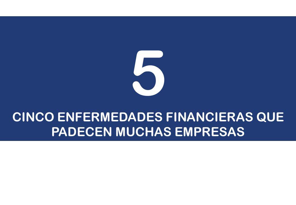 CINCO ENFERMEDADES FINANCIERAS QUE PADECEN MUCHAS EMPRESAS