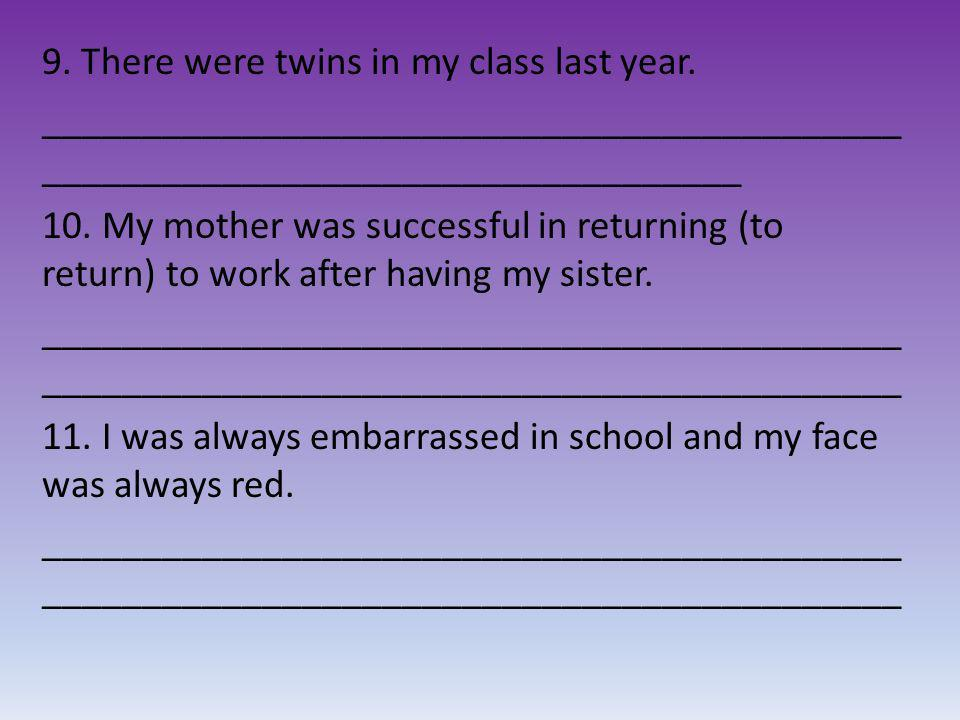 9. There were twins in my class last year