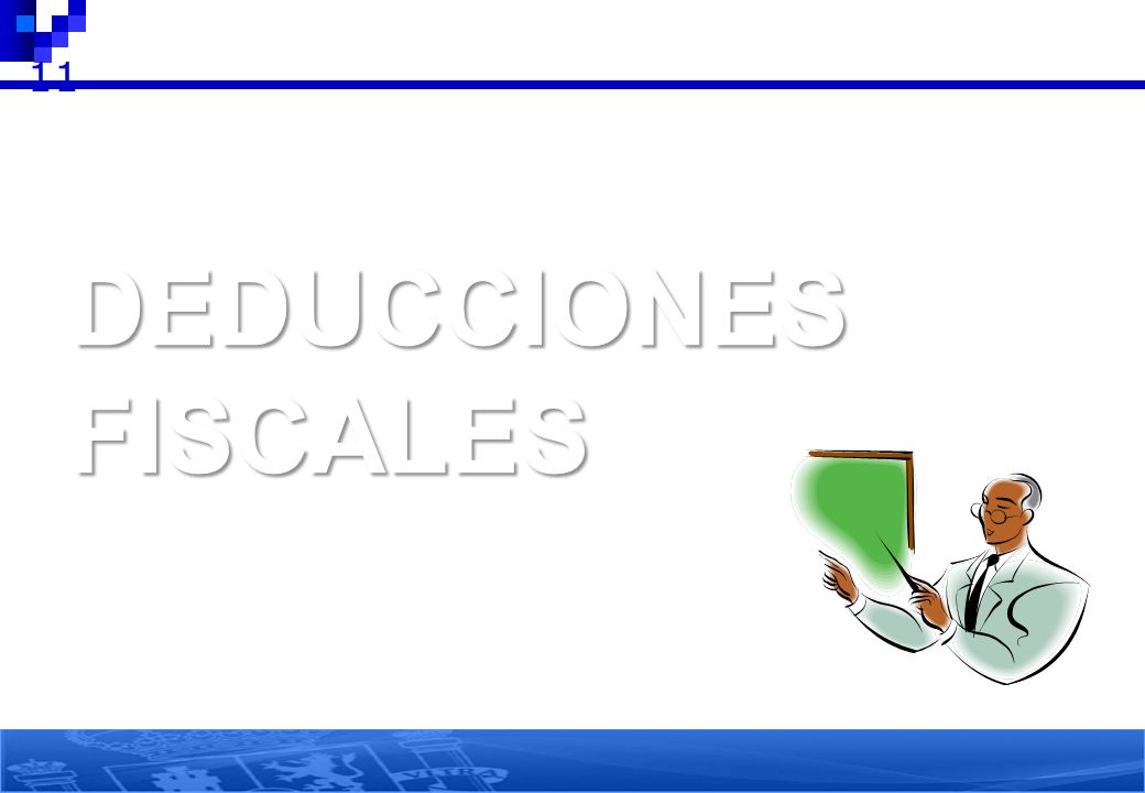 11 DEDUCCIONES FISCALES 11 11