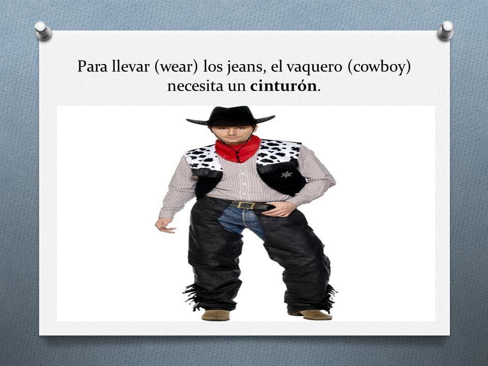 Para llevar (wear) los jeans, el vaquero (cowboy) necesita un cinturón.