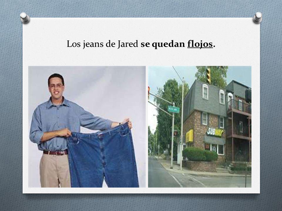 Los jeans de Jared se quedan flojos.