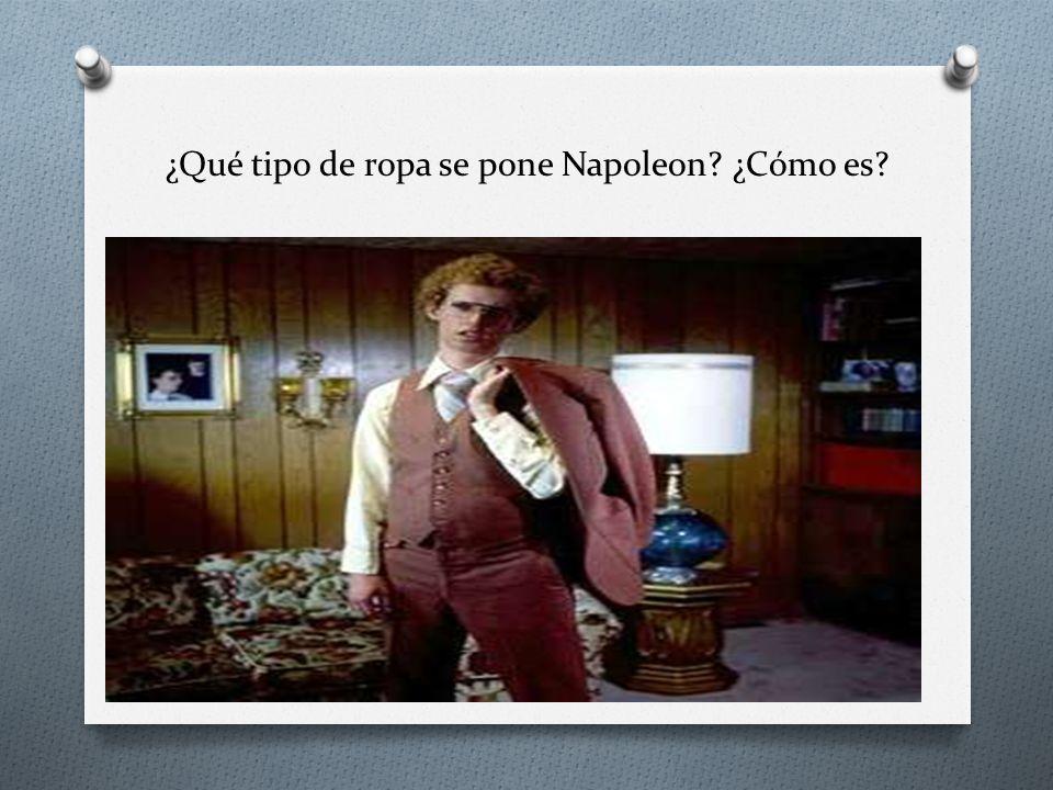 ¿Qué tipo de ropa se pone Napoleon ¿Cómo es