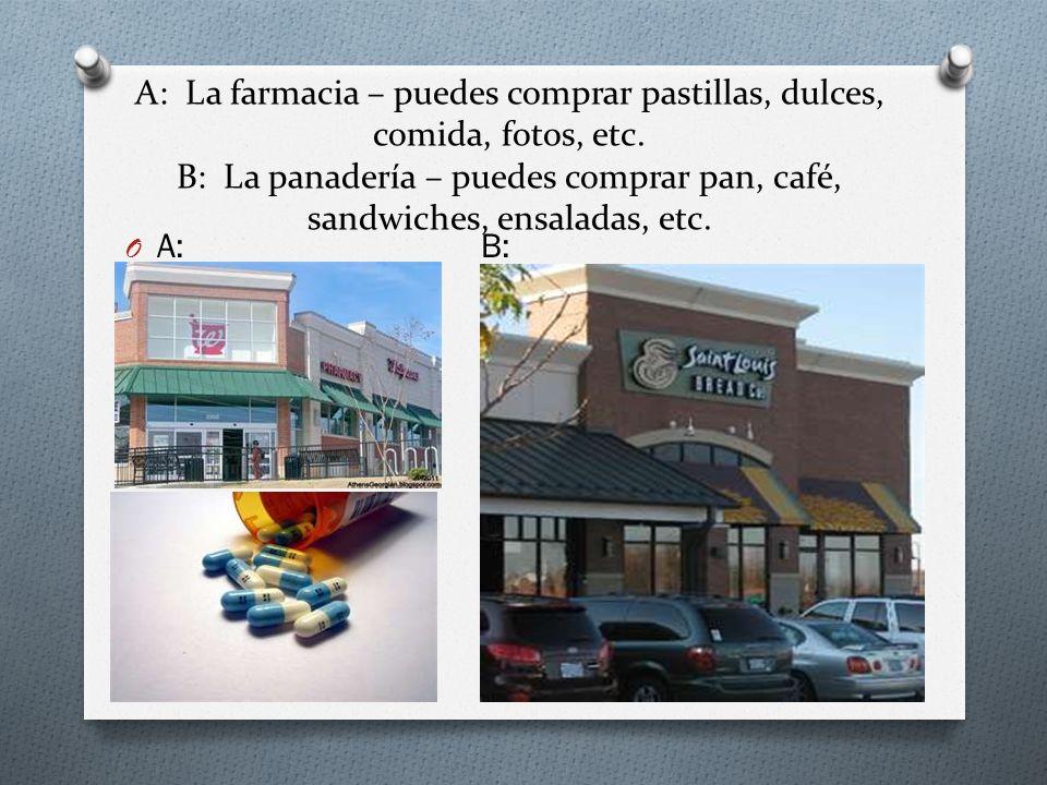 A: La farmacia – puedes comprar pastillas, dulces, comida, fotos, etc