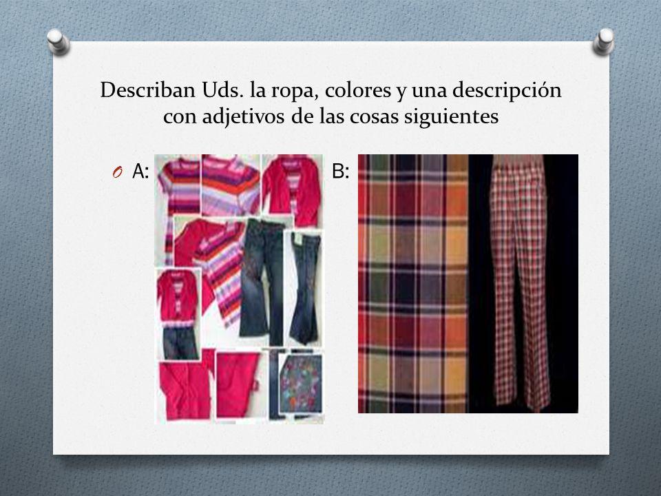Describan Uds. la ropa, colores y una descripción con adjetivos de las cosas siguientes