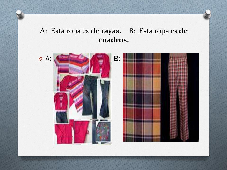 A: Esta ropa es de rayas. B: Esta ropa es de cuadros.