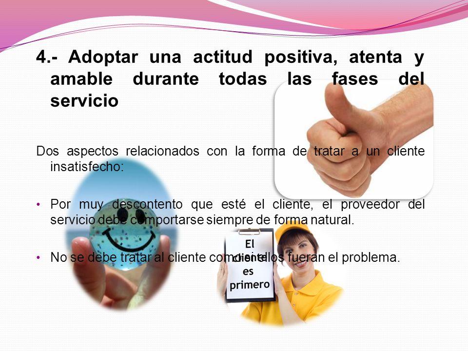 4.- Adoptar una actitud positiva, atenta y amable durante todas las fases del servicio