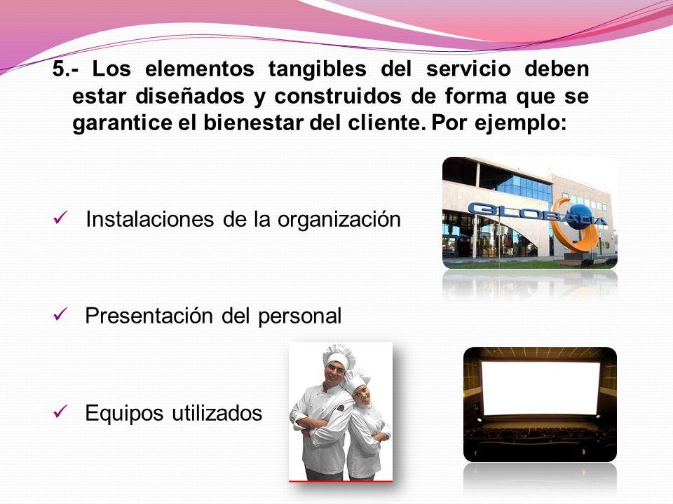 5.- Los elementos tangibles del servicio deben estar diseñados y construidos de forma que se garantice el bienestar del cliente. Por ejemplo: