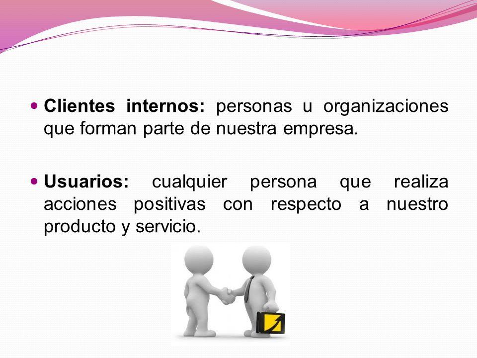 Clientes internos: personas u organizaciones que forman parte de nuestra empresa.