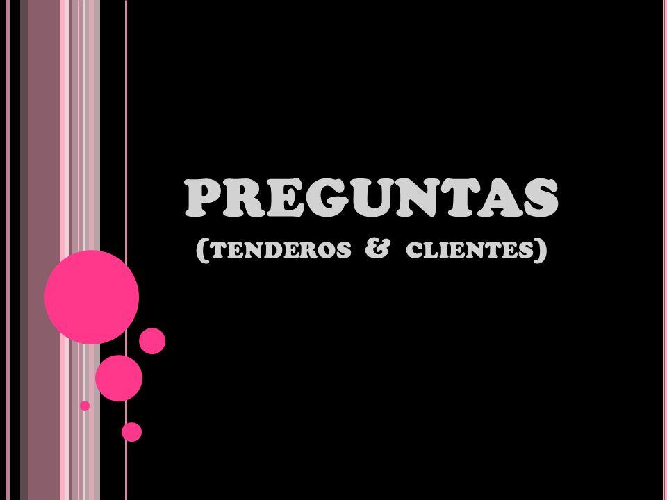 PREGUNTAS (tenderos & clientes)