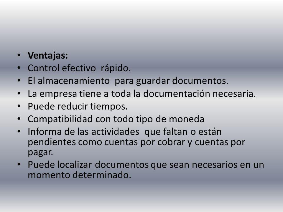 Ventajas: Control efectivo rápido. El almacenamiento para guardar documentos. La empresa tiene a toda la documentación necesaria.