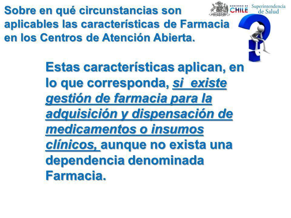 Sobre en qué circunstancias son aplicables las características de Farmacia en los Centros de Atención Abierta.