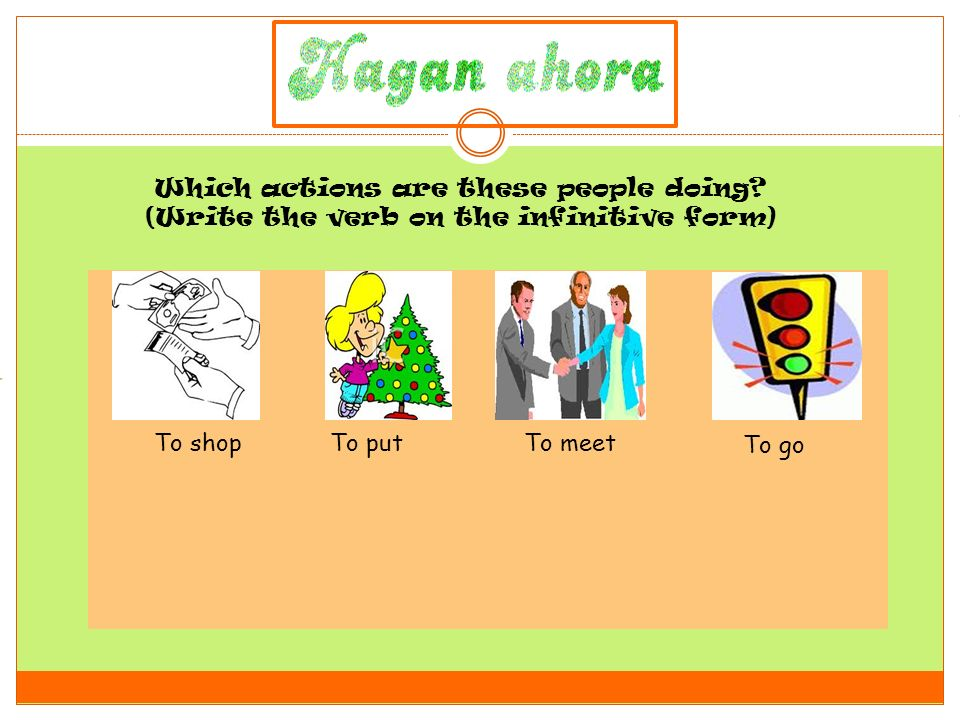 Comprar Conocer. Which actions are these people doing (Write the verb on the infinitive form) Poner.