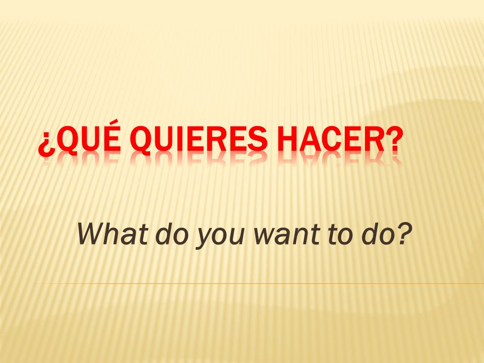 ¿Qué quieres hacer What do you want to do