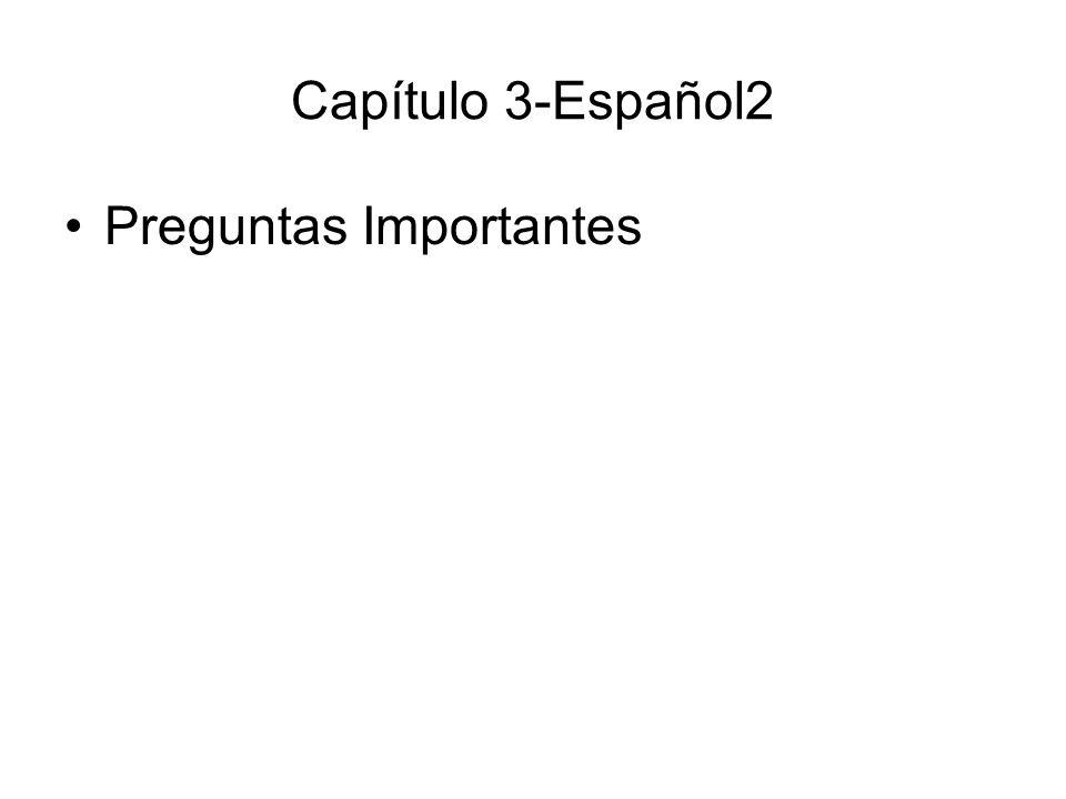 Capítulo 3-Español2 Preguntas Importantes