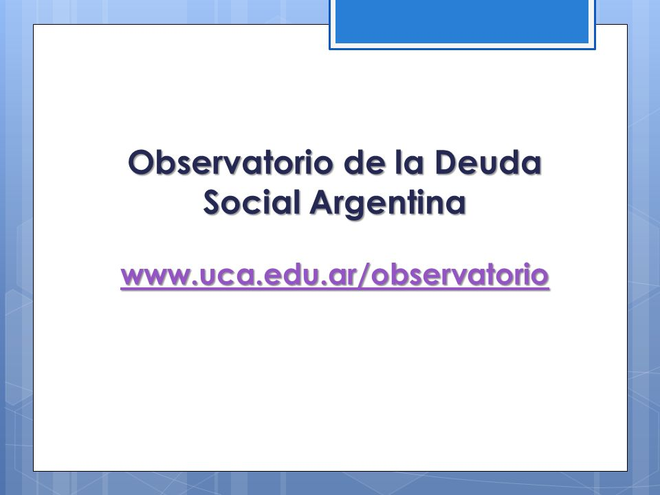 Observatorio de la Deuda Social Argentina www.uca.edu.ar/observatorio