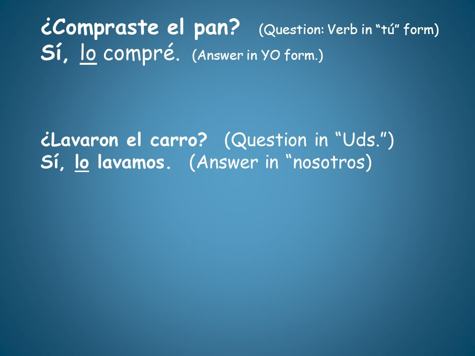 ¿Compraste el pan (Question: Verb in tú form)