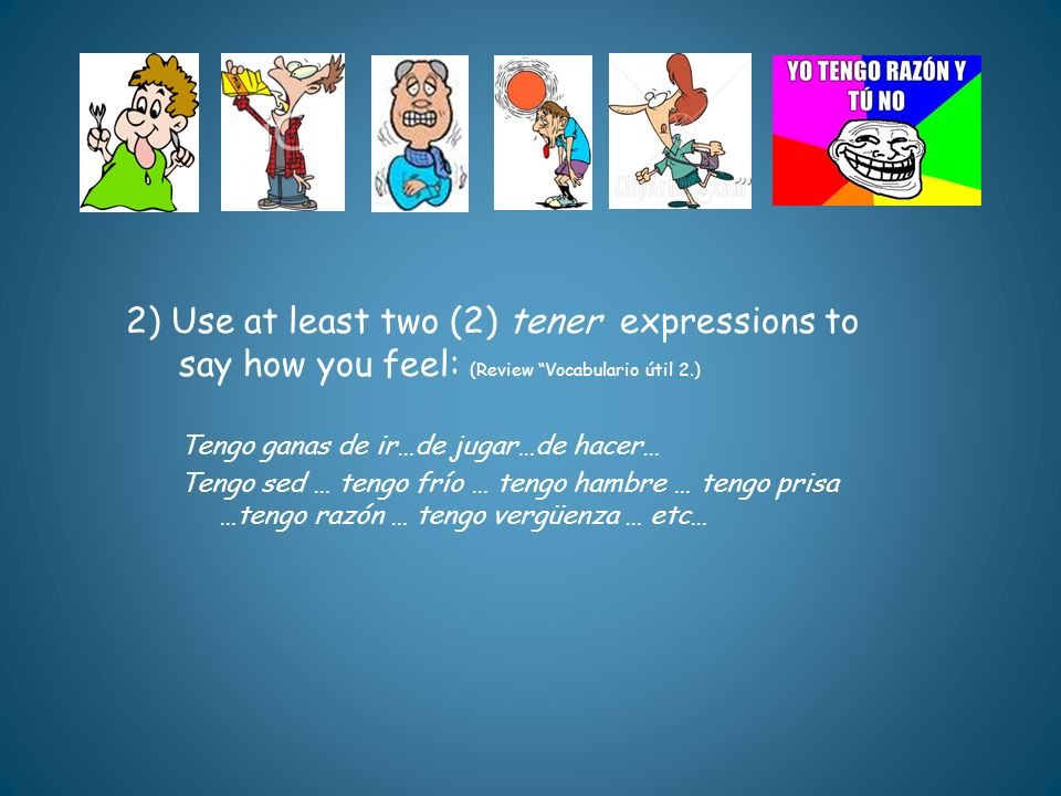 2) Use at least two (2) tener expressions to say how you feel: (Review Vocabulario útil 2.)