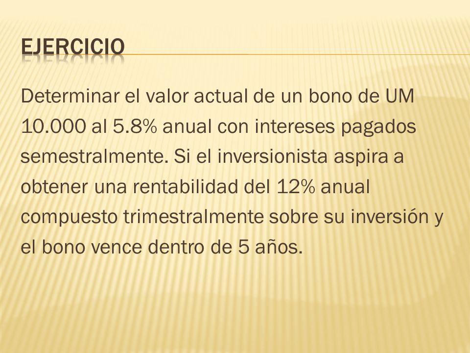 Ejercicio Determinar el valor actual de un bono de UM