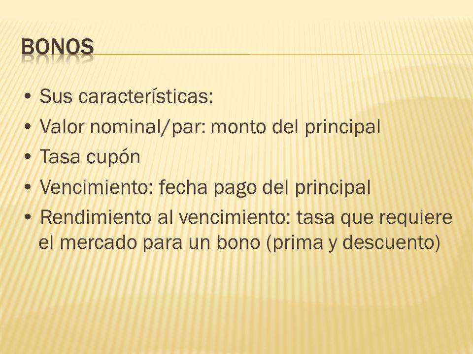 Bonos • Sus características: • Valor nominal/par: monto del principal