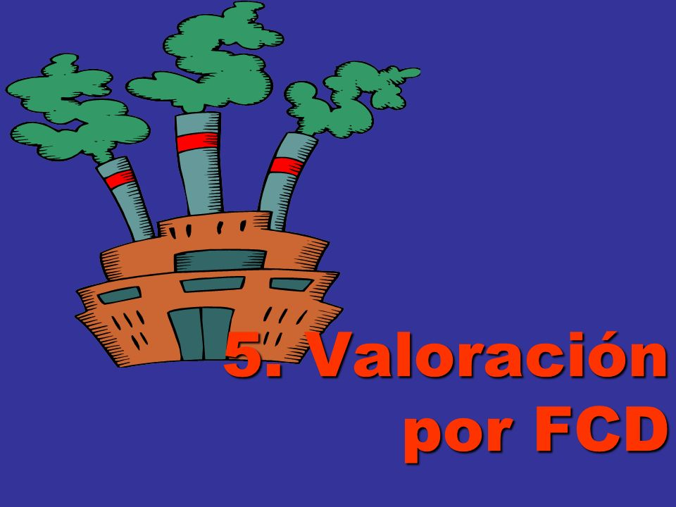 5. Valoración por FCD
