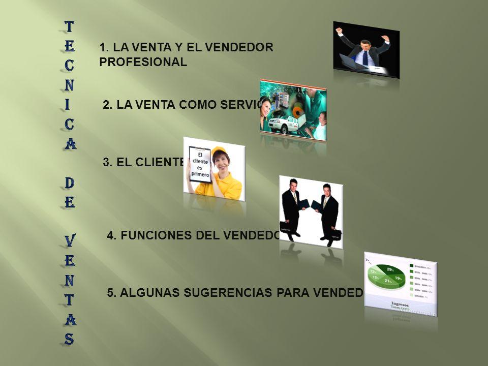 T E C N I A D V S 1. LA VENTA Y EL VENDEDOR PROFESIONAL