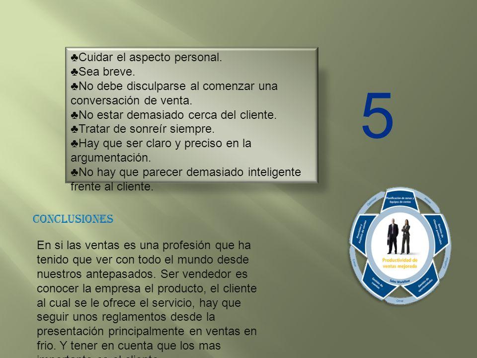 5 ♣Cuidar el aspecto personal. ♣Sea breve.