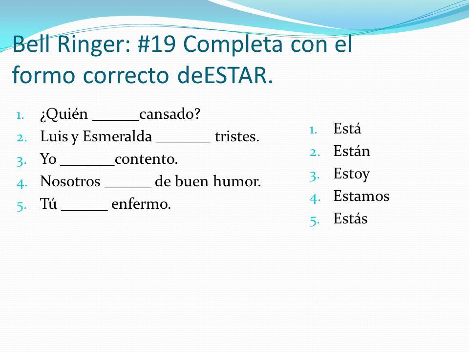 Bell Ringer: #19 Completa con el formo correcto deESTAR.